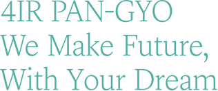4IR PAN-GYO We Make Future With Your Dream